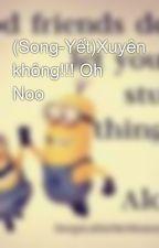 (Song-Yết)Xuyên không!!! Oh Noo by NguyenAnh221