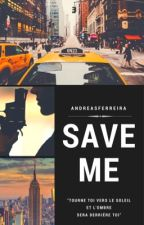 SAVE ME by AndreaSFerreira