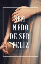 Sem Medo de Ser Feliz by SandrinhaAthayde