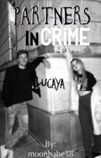 "Partners in Crime 💲 lucaya (sequel to ""Our Little Spy Secrets"") by Moonbabe18"