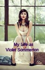 My Life as Violet Sommerton by cass33