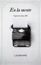 En la mente (Cajón de cuentos III) by laurisophi