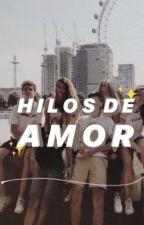 Hilos de Amor (COMPLETA)  by MarceeRengiifoS