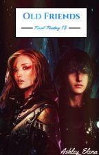 Old Friends - Final Fantasy 15 (Noctis x OC) by Sora_Ashley