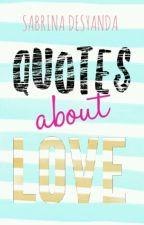 Quotes About Love by sabrinadesyanda