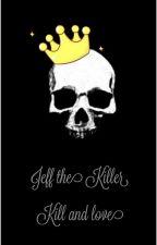 Jeff the Killer || Kill and Love [ZAWIESZONE] by Killerqa