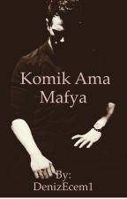 KOMİK AMA MAFYA (wattys 2017) by DenizEcem1