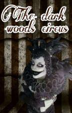 The Dark Wood Circus ►Creepypasta◄ by MusicRainbow
