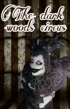 The Dark Wood Circus ►Creepypasta◄ by MusicRainbow
