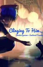 Clinging To Him (BoyxBoy) by SinisterSparrow