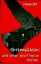 Grimalkin : And Other Short Horror Stories  by Haven84