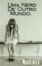 UMA NERD DE OUTRO MUNDO. ♥ by Naarinha