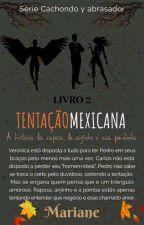 Tentação Mexicana - Livro 2 da Série: Cachondo y Abrasador by MiaAmorin