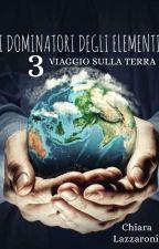I Dominatori Degli Elementi: Viaggio Sulla Terra  by 02Chiary