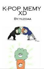 K-POP MEMY XD by yuzoaa