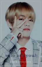 Who Are You? (Kim Taehyung X reader) by kookievictory