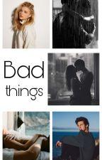 Bad things ✔ by _Lisa_11