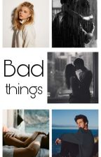 Bad things ✔ by _Lisa_11