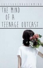 The Mind of a Teenage Outcast by LostSoulBrokenMind