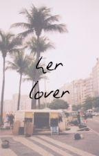 Her Lover ➸ Tori Kelly by torilorenkelly