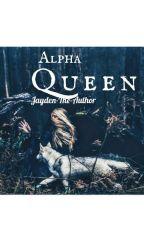 Alpha Queen by Jayden-The-Author