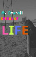 My Downhill spiral of LIFE by My_Life_Today