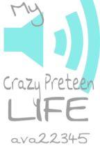 My Crazy Preteen Life by -dxmnitirwin