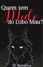 Quem Tem Medo Do Lobo Mau? 《Hiatus》 by Princess_San