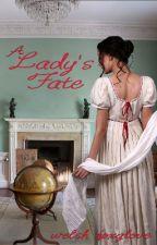 A Lady's Fate [#Wattys2017] by welshfoxglove
