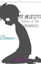 Te necesito junto a mí..(One-Shot)*bonXbonnie* by AbiBernalSoto