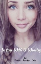 In Love With a Weasley {Ron Weasley Love Story} by Fanfic_Reader_Only