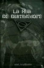 La Hija De Dumbledore | Harry Potter |  by azul_Gryffindor