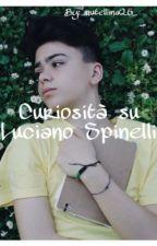 50 curiosità su Luciano Spinelli |Luck's| by _nutellina26_