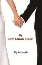 My Best Friend/Groom by Atinayb