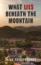 What Lies Beneath the Mountain by MaxShephard