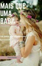bem mais que uma babá Wattys 2017 by VitriaBonfim