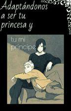 adaptándonos a ser tu princesa y tu mi principe  by MarAzucena