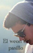 El weon del pasillo. [Chilensis] by dxlanbebito