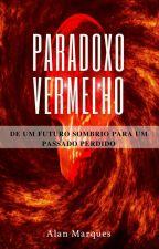 Paradoxo Vermelho [Conto] by Alan_Marques157
