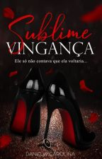 Sublime Vingança by Fanfiction_14