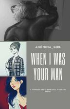 When I was your man by An0nima_girl