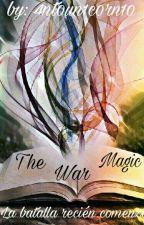The Magic War by 4nt0un1c0rn10
