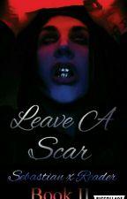 Leave a Scar {Book II} ||Sebastian x Reader|| by xXHeichou-LeviXx