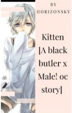 Kitten [A Black Butler x Male Oc Story] by HorizonSky