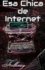 Esa Chica de Internet by Fullcesy