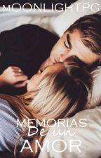 Memorias de un amor by Moonlightpg