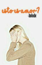 ¿Esto es Amor? #LIL1 by -boludx