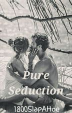 Pure Seduction by 1800SlapAHoe