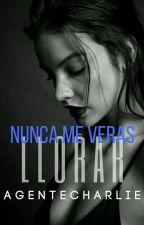 Nunca Me Veras Llorar by AgenteCharlie
