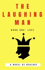 The Laughing Man, And The Woman Who Loves Him - ACT I: LUST by neology